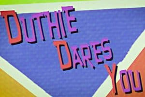 Duthie Dares You!